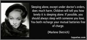 ... sleeping alone. If possible, you should always sleep with someone you