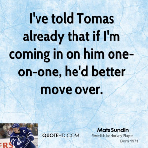 ve told Tomas already that if I'm coming in on him one-on-one, he'd ...