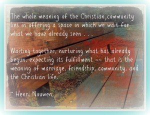 Henri Nouwen quote on waiting and the meaning of community. http ...