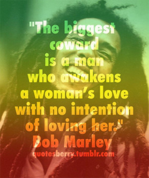 The biggest coward is a man who awakens a woman's love with no ...