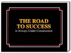 The Road to Success is Aways Under Construction
