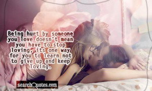 hurt by someone you love doesn't mean you have to stop loving, its one ...