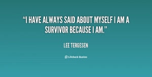 """have always said about myself I am a survivor because I am."""""""
