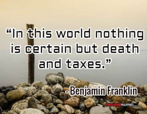 ... In this world there is nothing certain besides death and taxes