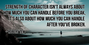 Strength of character isn't always about how much you can handle