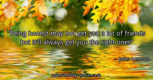 being-honest-may-not-get-you-a-lot-of-friends-but-itll-always-get-you ...