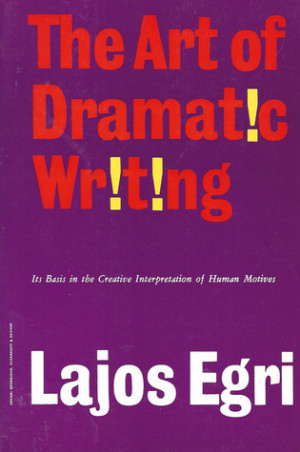 The Art Of Dramatic Writing: Its Basis in the Creative Interpretation ...