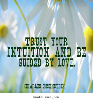 ... quotes - Trust your intuition and be guided by love. - Love quotes
