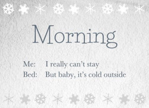 ve got to go away - But, baby, it's cold outside~
