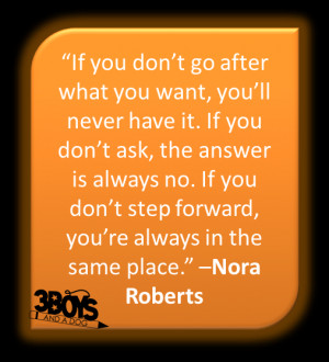 If you don't go after what you want, you'll never have it. If you ...