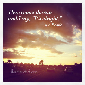 ... Here Comes The Sun – another happy, happy song from the Beatles