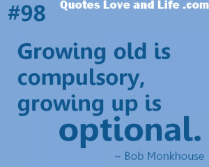 Age Quotes ~ Growing old is compulsory,Growing Up Is Optional
