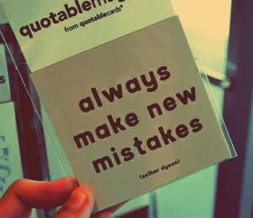 "Always Make New Mistakes """