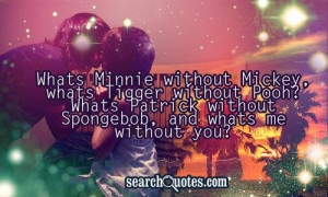 Whats Minnie without Mickey, whats Tigger without Pooh? Whats Patrick ...
