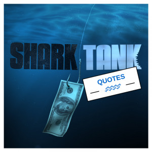 Want the most awesome Shark Tank quotes ? You've come to the right ...