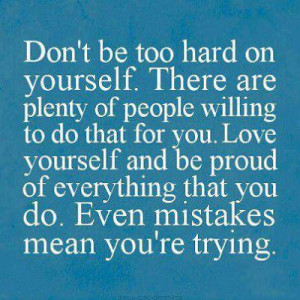 ... be proud of everything that you do. Even mistakes mean you're trying