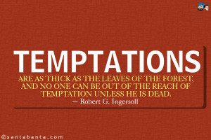 Temptations are as thick as the leaves of the forest, and no one can ...