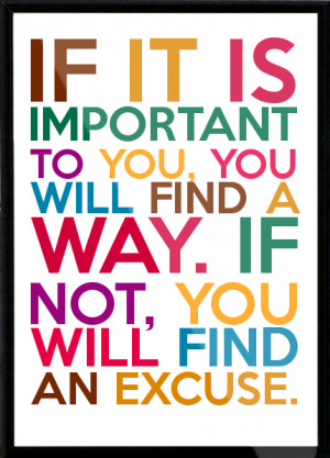 ... , you will find a way. If not, you will find an excuse. Framed Quote