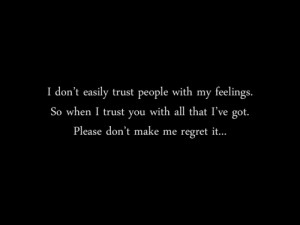... Trust You With All That I've Got, Please Don't Make Me Regret It