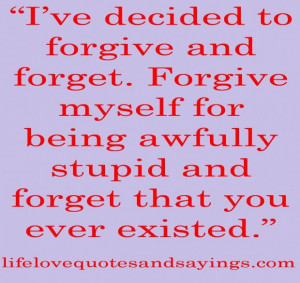 Ive decided to forgive and forget being in love quote