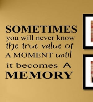 Sometimes You Will Never Know the True Value of a Moment