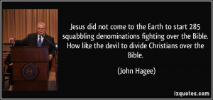 ... Bible. How like the devil to divide Christians over the Bible. - John