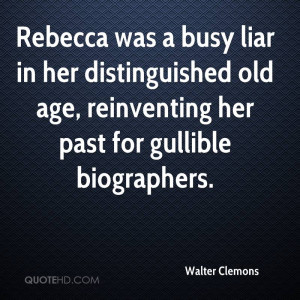 ... distinguished old age, reinventing her past for gullible biographers