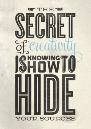 ... Quotes   The secret of creativity is knowing how to hide your sources