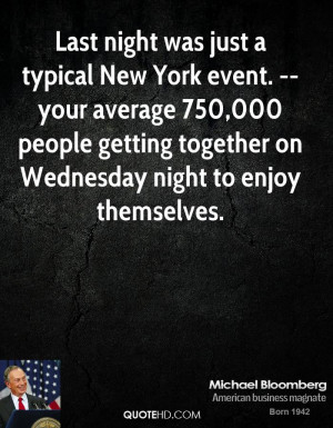 Last night was just a typical New York event. -- your average 750,000 ...
