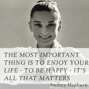 The most important thing is to be happy audrey hepburn picture quote