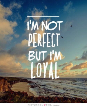 Loyalty Quotes But i m loyal Picture Quote 1