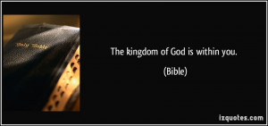 The kingdom of God is within you. - Bible