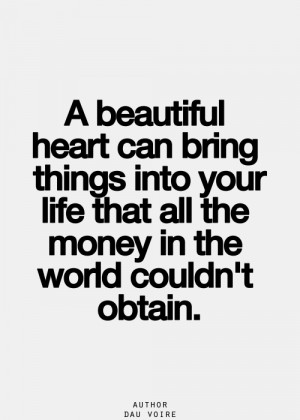Home › Quotes › A beautiful heart can bring things into your life ...