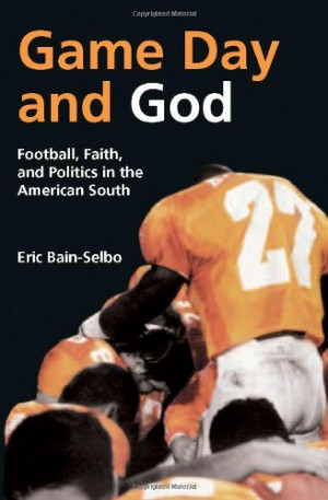 Game day and God : football, faith, and politics in the American South ...
