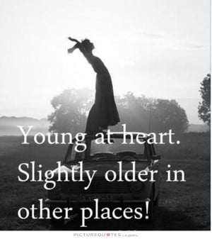 Funny Quotes Aging Quotes Young At Heart Quotes