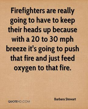 Barbara Stewart - Firefighters are really going to have to keep their ...