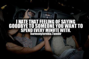 ... of saying goodbye to someone you want to spend every minute with