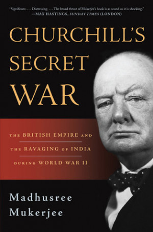Churchill's Secret War: The British Empire and the Ravaging of India ...