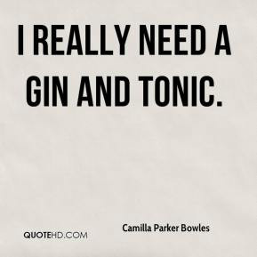 Camilla Parker Bowles - I really need a gin and tonic.