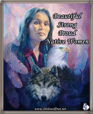 Native Women Quotes http://www.littlewolfrun.net/Quotes.html
