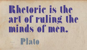 Rhetoric is the art of ruling the minds of men ~ Art Quote