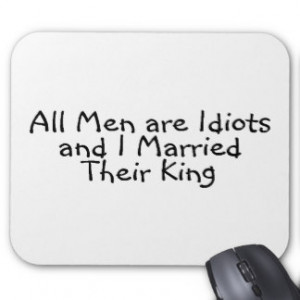 All Men Are Idiots And I Married Their King Mousepad