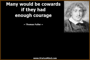 ... if they had enough courage - Thomas Fuller Quotes - StatusMind.com