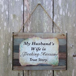 My Husband's Wife is Freaking Awesome Quote by CreativeFarmGirl, $15 ...