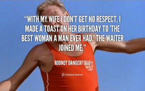 Get No Respect Rodney Dangerfield Quotes