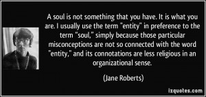 soul is not something that you have. It is what you are. I usually ...