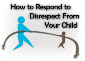 How to respond or React to Disrespect from your child