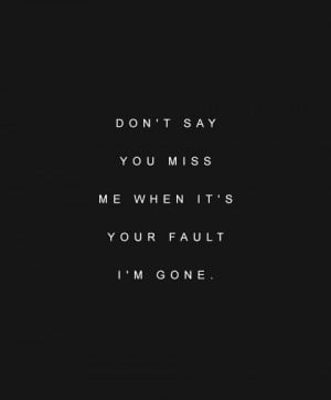 Dont Miss Me When Im Gone Quotes. QuotesGram