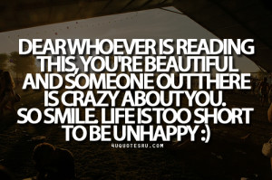 ... there is crazy about you. So smile. Life is too short to be unhappy