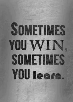 Sometimes you #win and sometimes you #learn. What #advice can you give ...